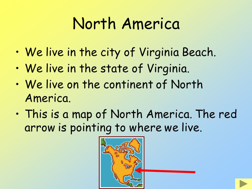 North America We live in the city of Virginia Beach.