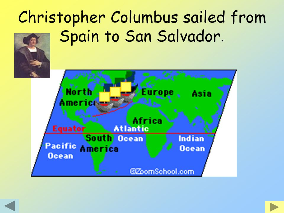 Christopher Columbus sailed from Spain to San Salvador.