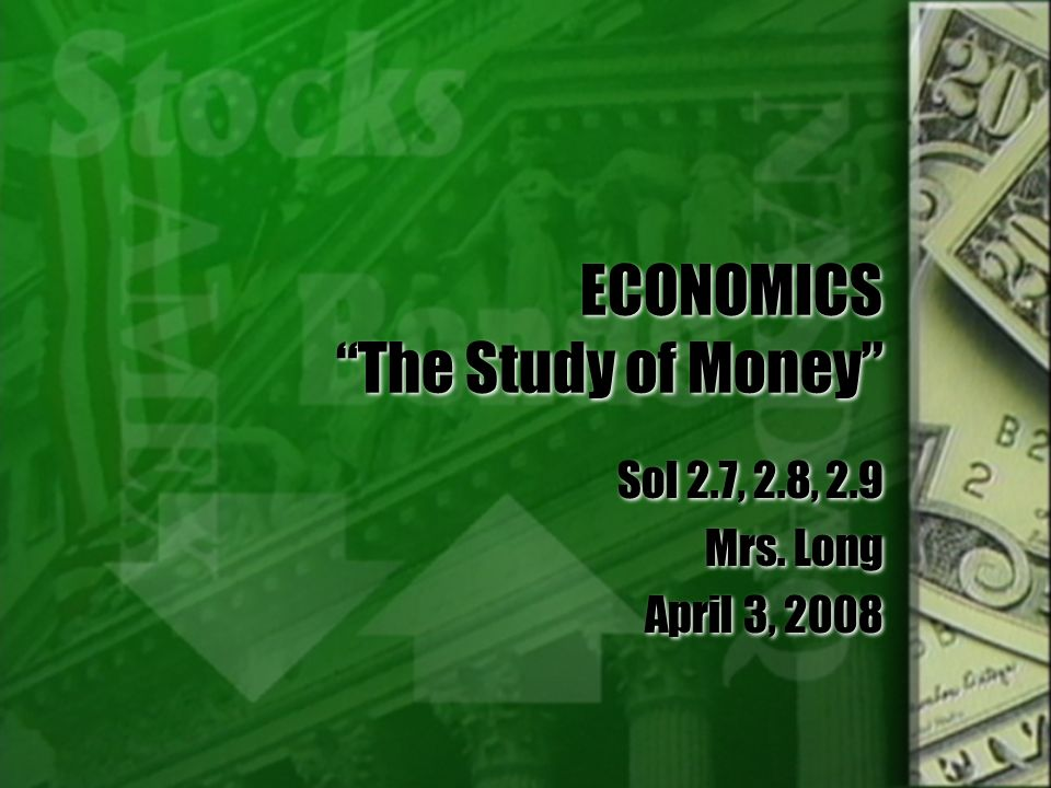 ECONOMICS The Study of Money
