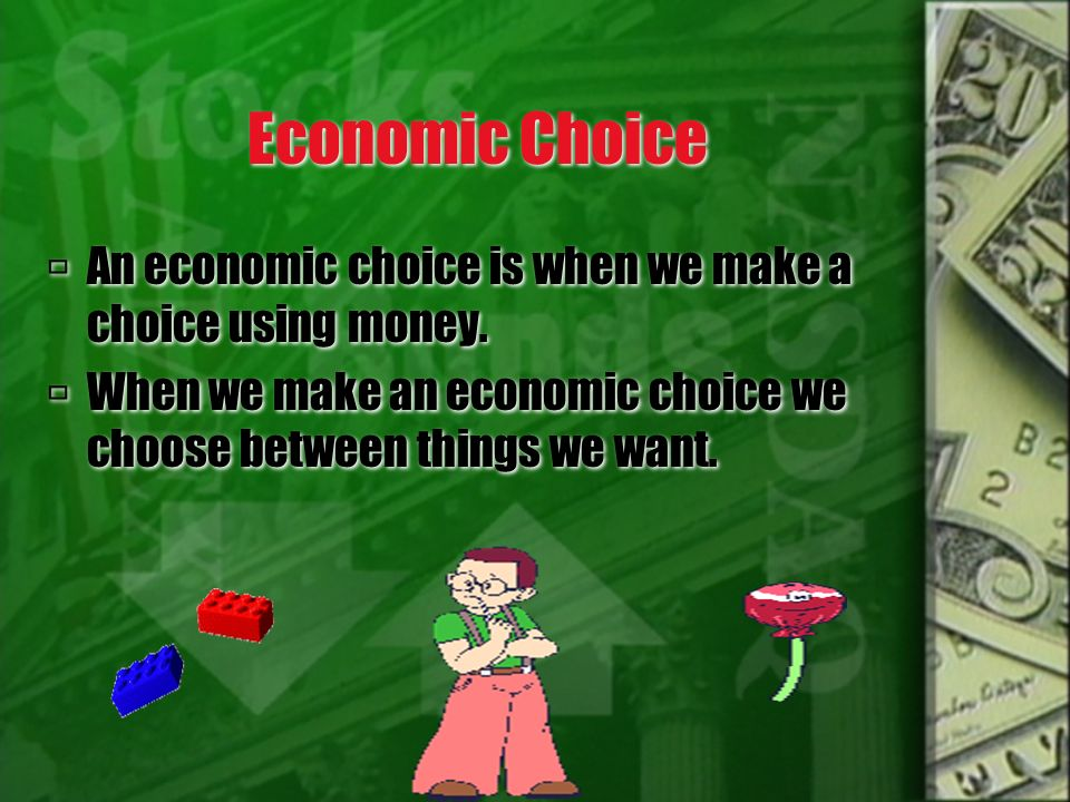 Economic Choice An economic choice is when we make a choice using money.