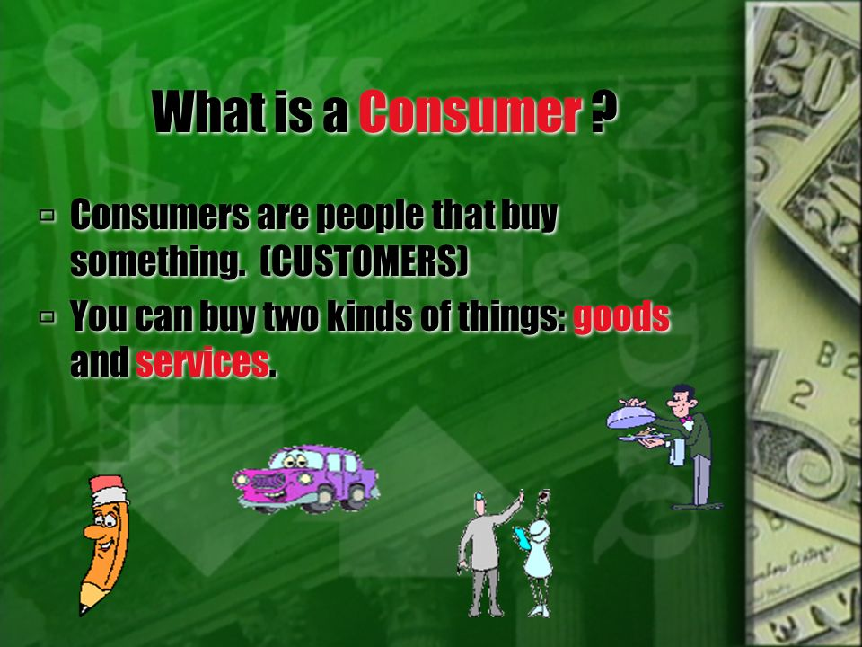 What is a Consumer . Consumers are people that buy something.