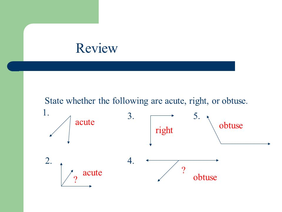 Review State whether the following are acute, right, or obtuse. 1. 3.