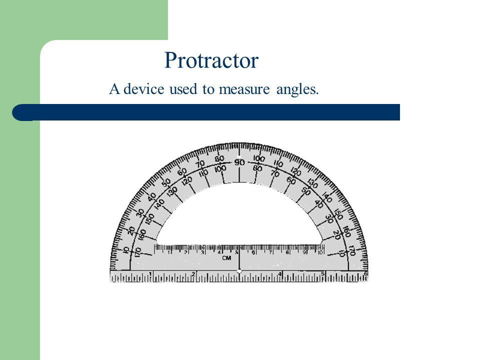 Protractor A device used to measure angles.