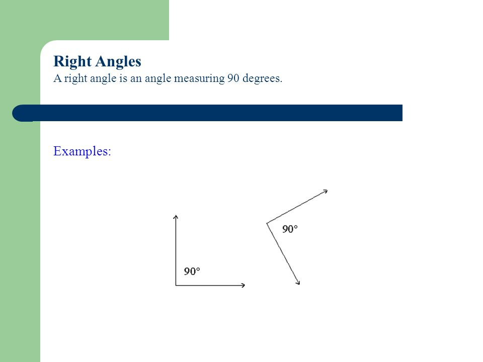 Right AnglesA right angle is an angle measuring 90 degrees.