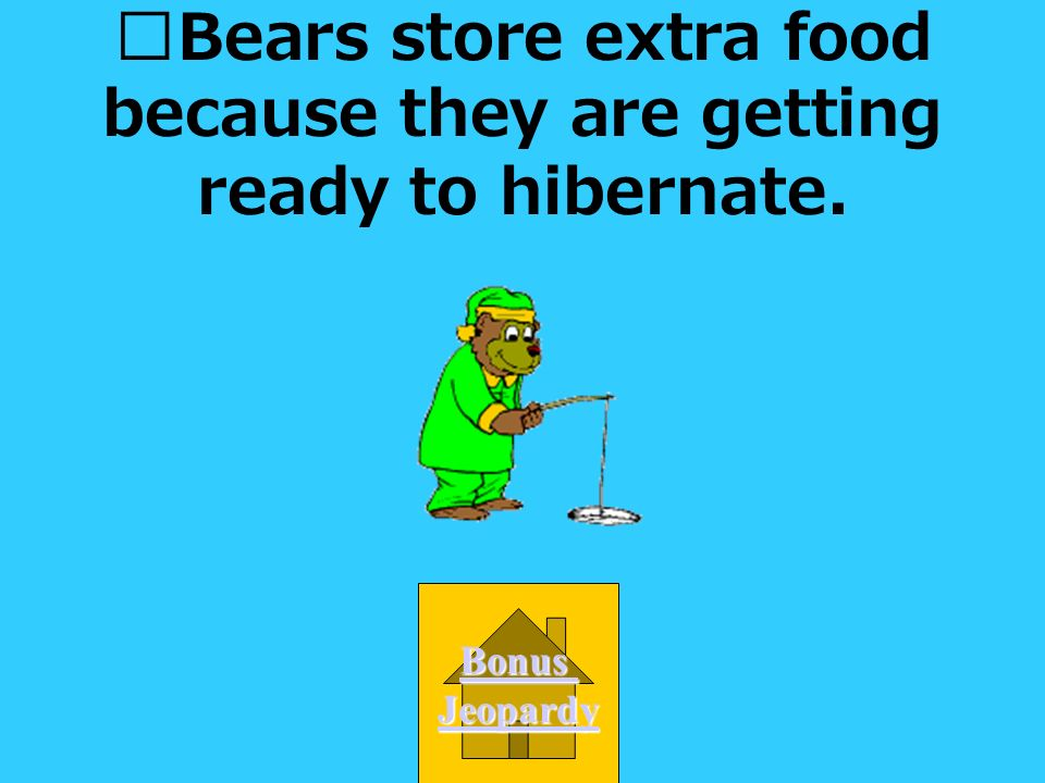 Bears store extra food because they are getting ready to hibernate.