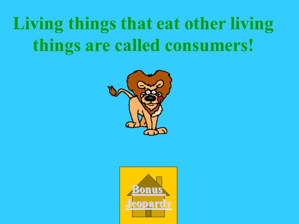 Living things that eat other living things are called consumers!