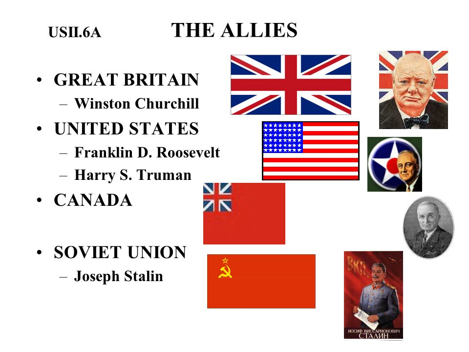 THE ALLIES GREAT BRITAIN UNITED STATES CANADA SOVIET UNION USII.6A