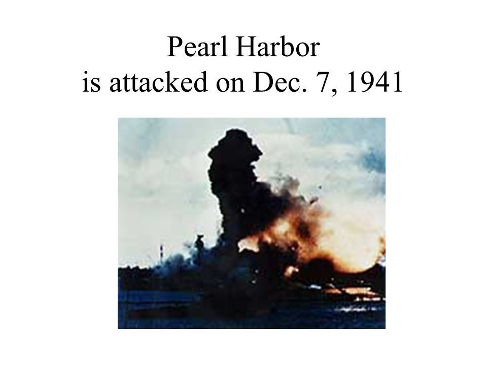 Pearl Harbor is attacked on Dec. 7, 1941
