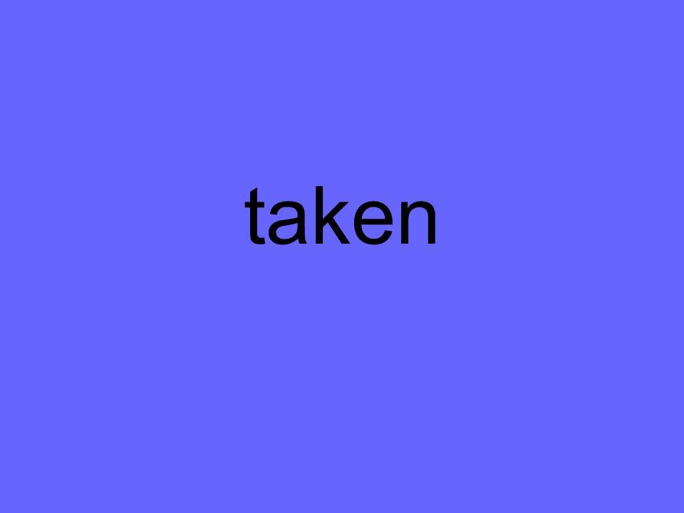 taken