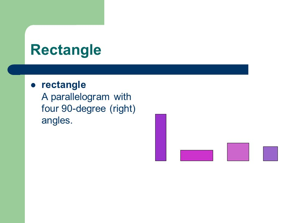Rectangle rectangle A parallelogram with four 90-degree (right) angles.
