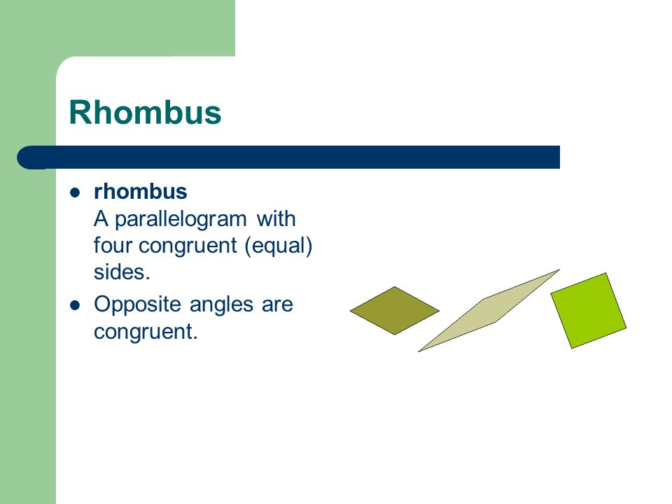 Rhombus rhombus A parallelogram with four congruent (equal) sides.