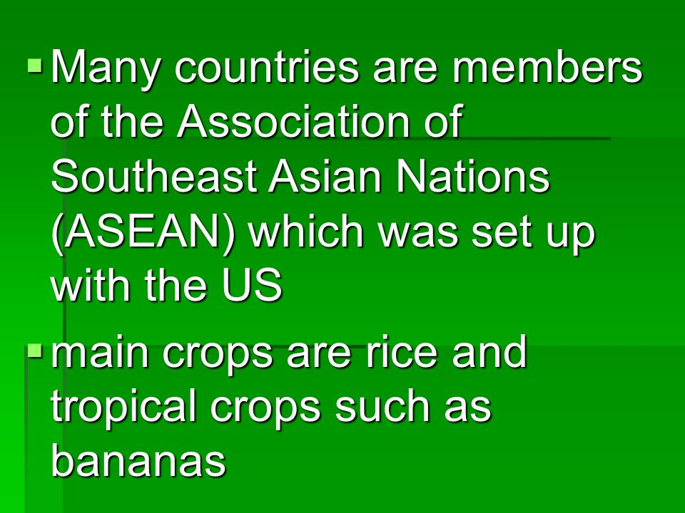Many countries are members of the Association of Southeast Asian Nations (ASEAN) which was set up with the US