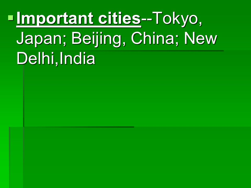 Important cities--Tokyo, Japan; Beijing, China; New Delhi,India