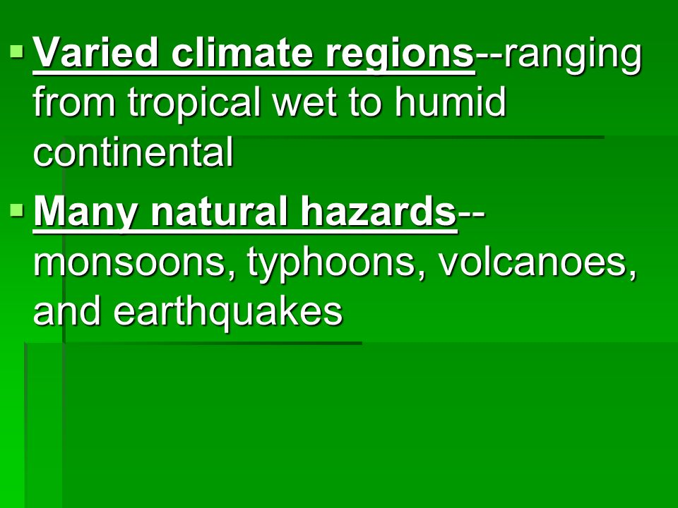 Varied climate regions--ranging from tropical wet to humid continental