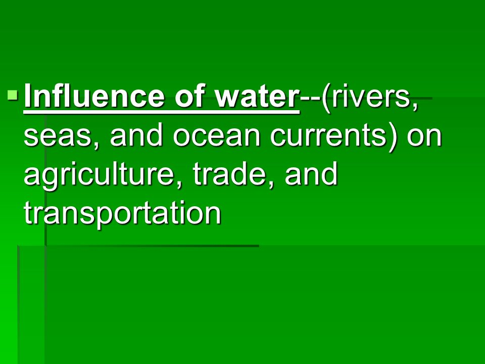 Influence of water--(rivers, seas, and ocean currents) on agriculture, trade, and transportation