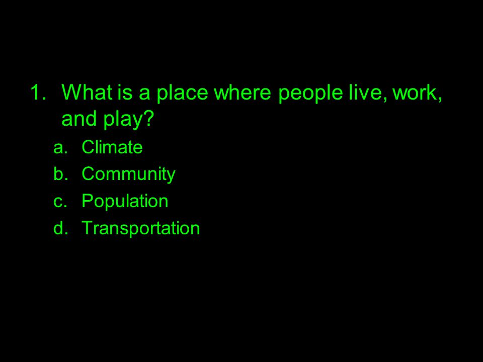 What is a place where people live, work, and play