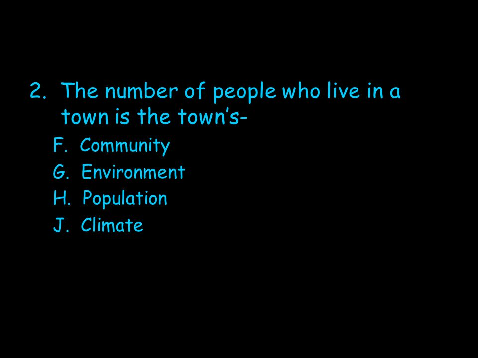 2. The number of people who live in a town is the town's-