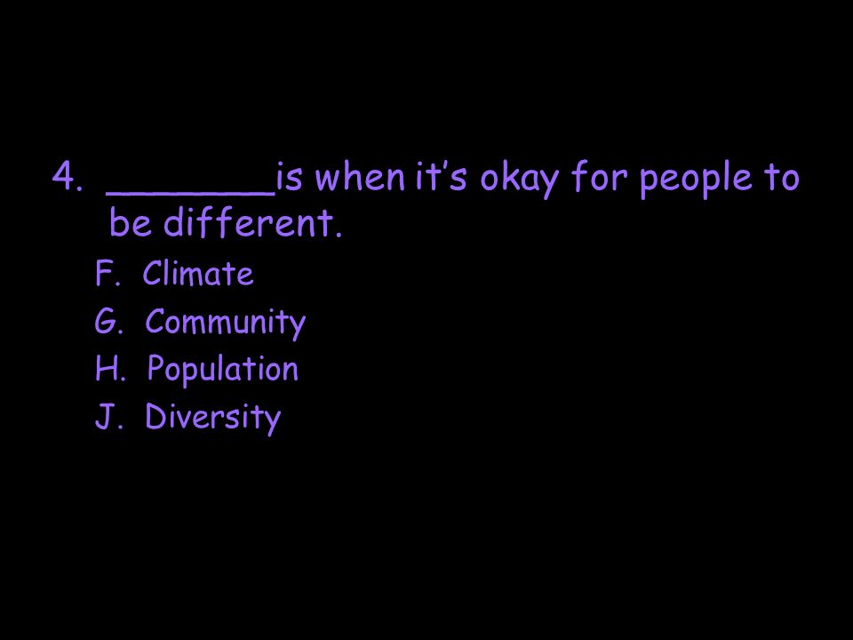 4. _______is when it's okay for people to be different.