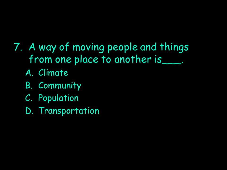 7. A way of moving people and things from one place to another is___.