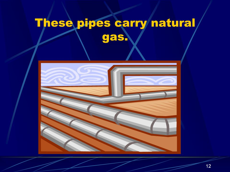These pipes carry natural gas.