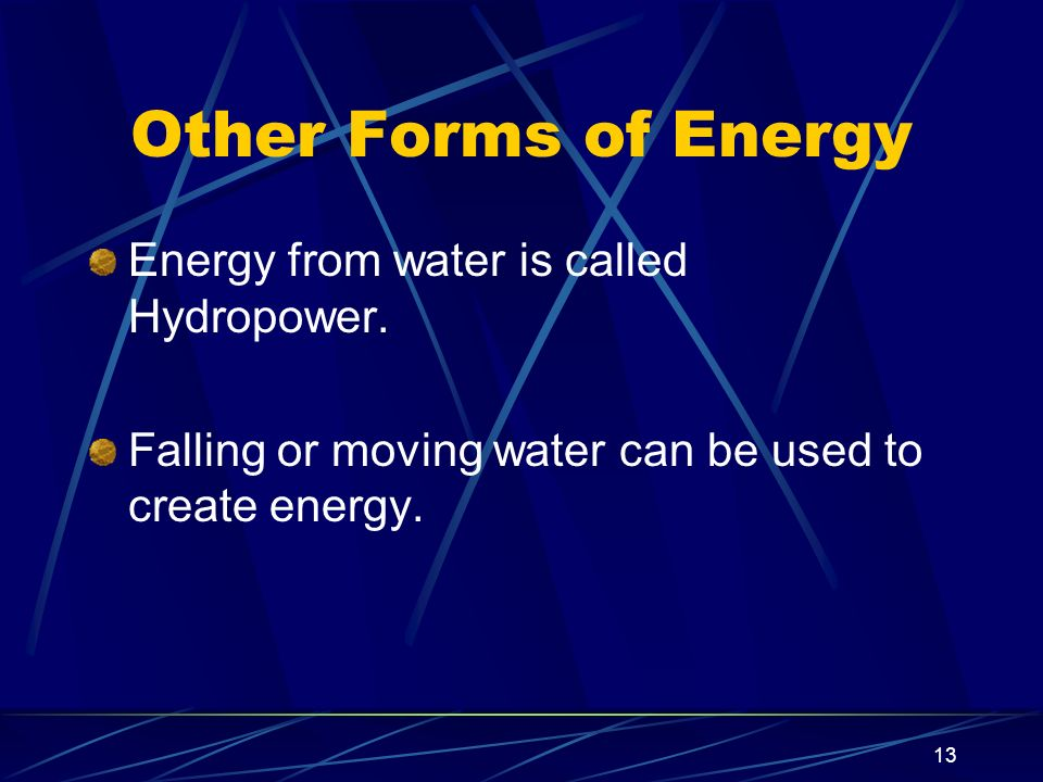 Other Forms of Energy Energy from water is called Hydropower.