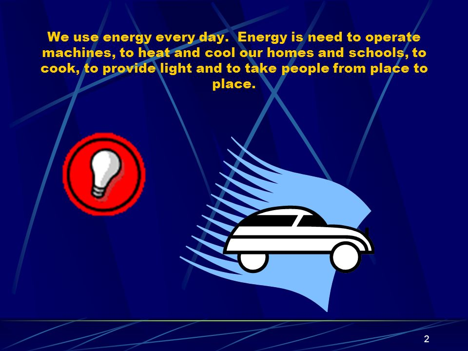 We use energy every day.