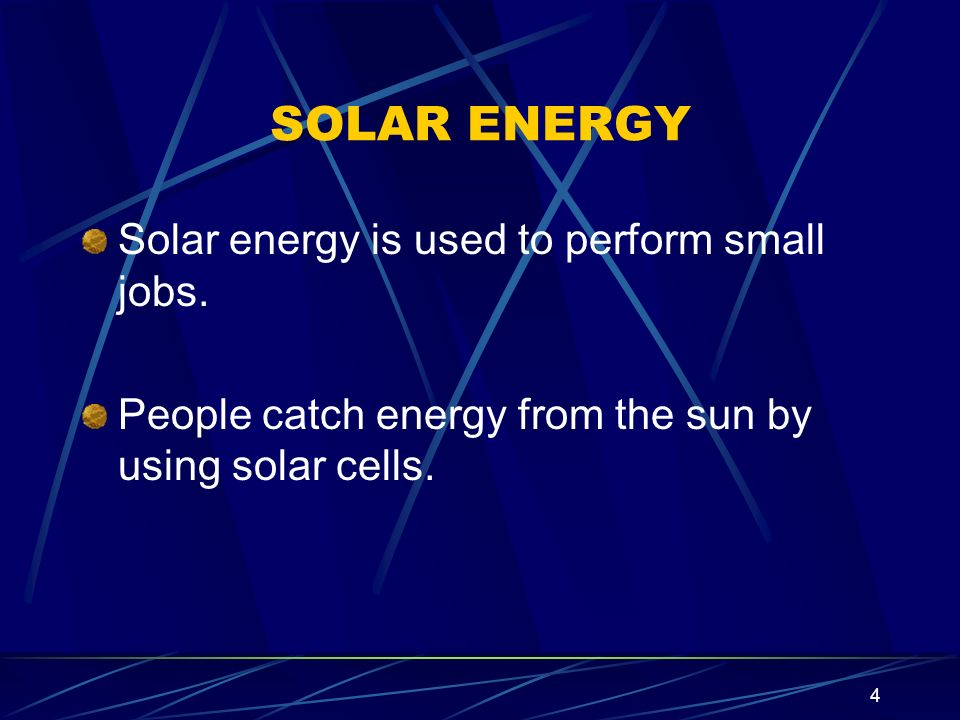 SOLAR ENERGY Solar energy is used to perform small jobs.