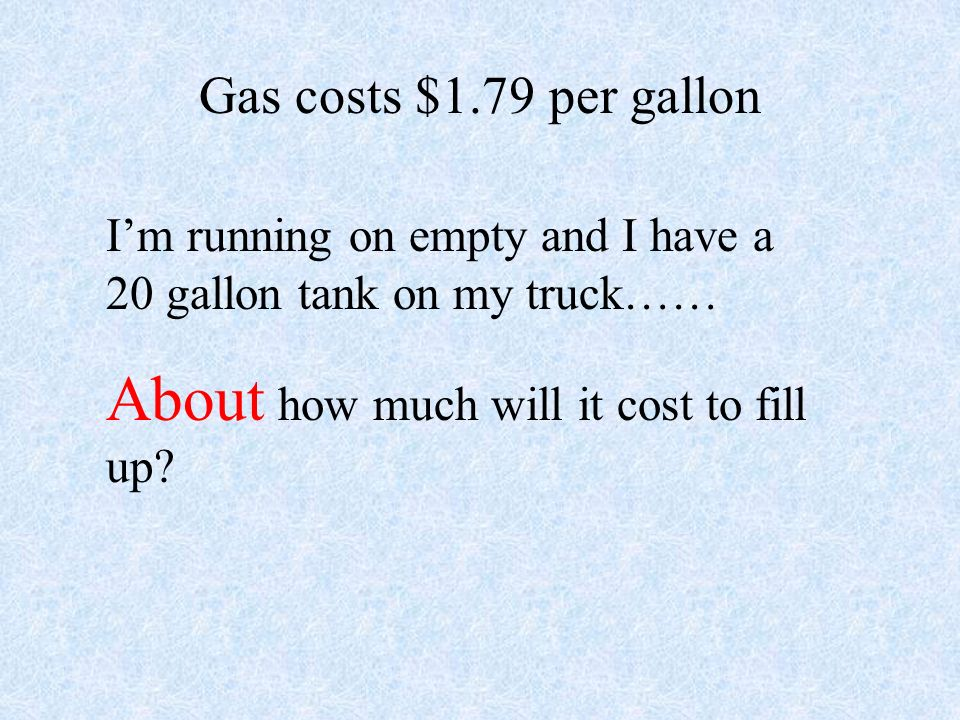 About how much will it cost to fill up