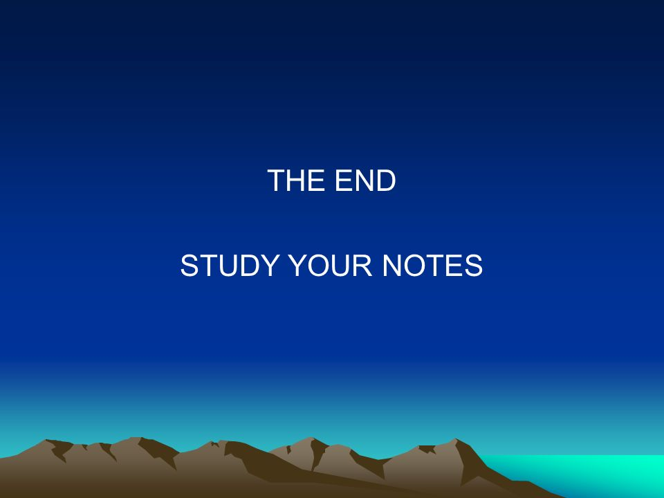 THE END STUDY YOUR NOTES