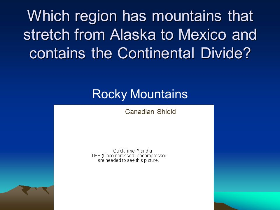 Which region has mountains that stretch from Alaska to Mexico and contains the Continental Divide