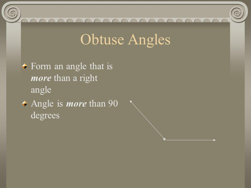 Obtuse Angles Form an angle that is more than a right angle