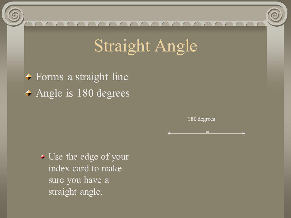 Straight Angle Forms a straight line Angle is 180 degrees