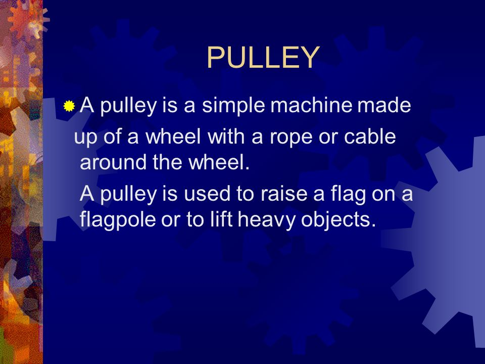 PULLEY A pulley is a simple machine made