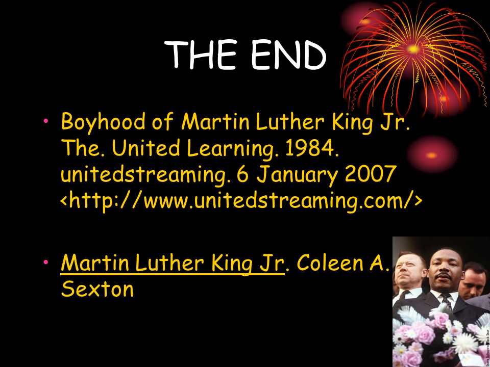 THE END Boyhood of Martin Luther King Jr. The. United Learning. 1984. unitedstreaming. 6 January 2007 <http://www.unitedstreaming.com/>
