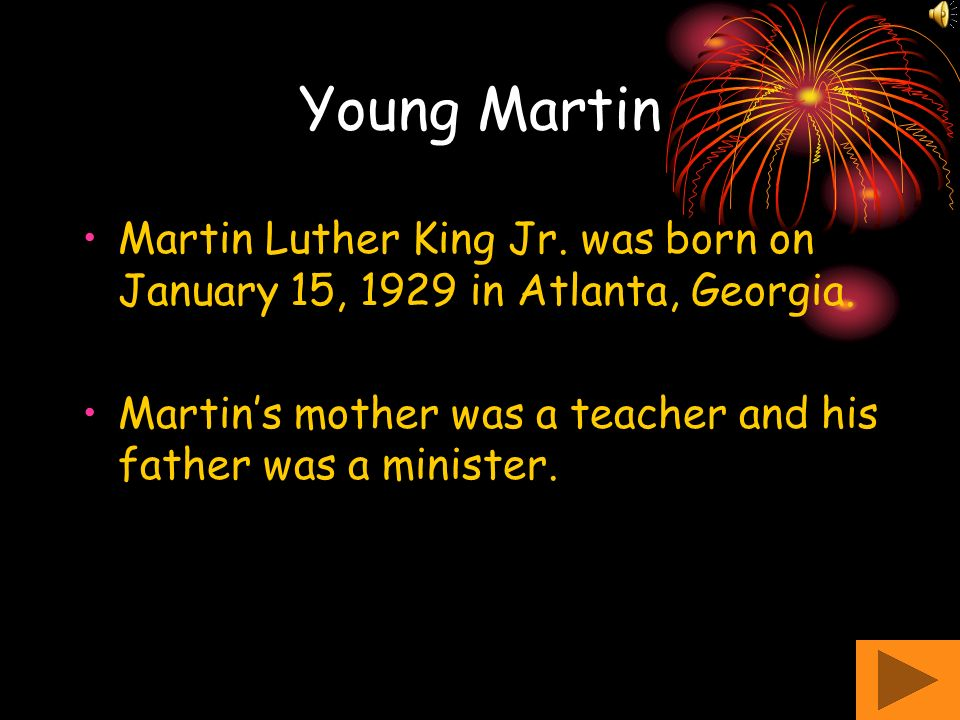 Young Martin Martin Luther King Jr. was born on January 15, 1929 in Atlanta, Georgia.