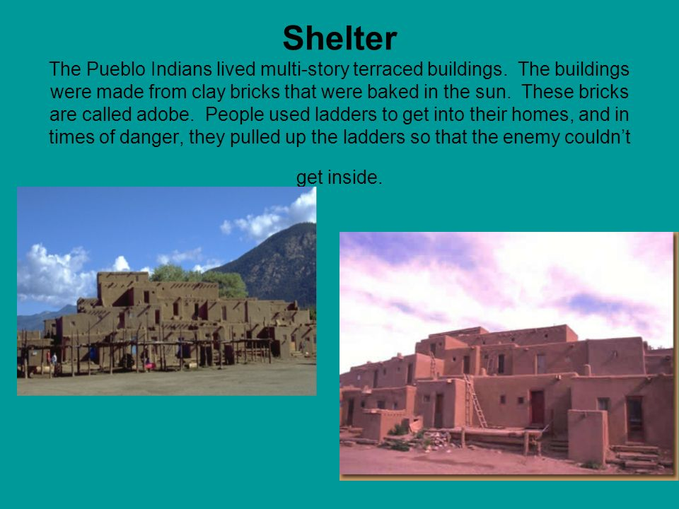 Shelter The Pueblo Indians lived multi-story terraced buildings