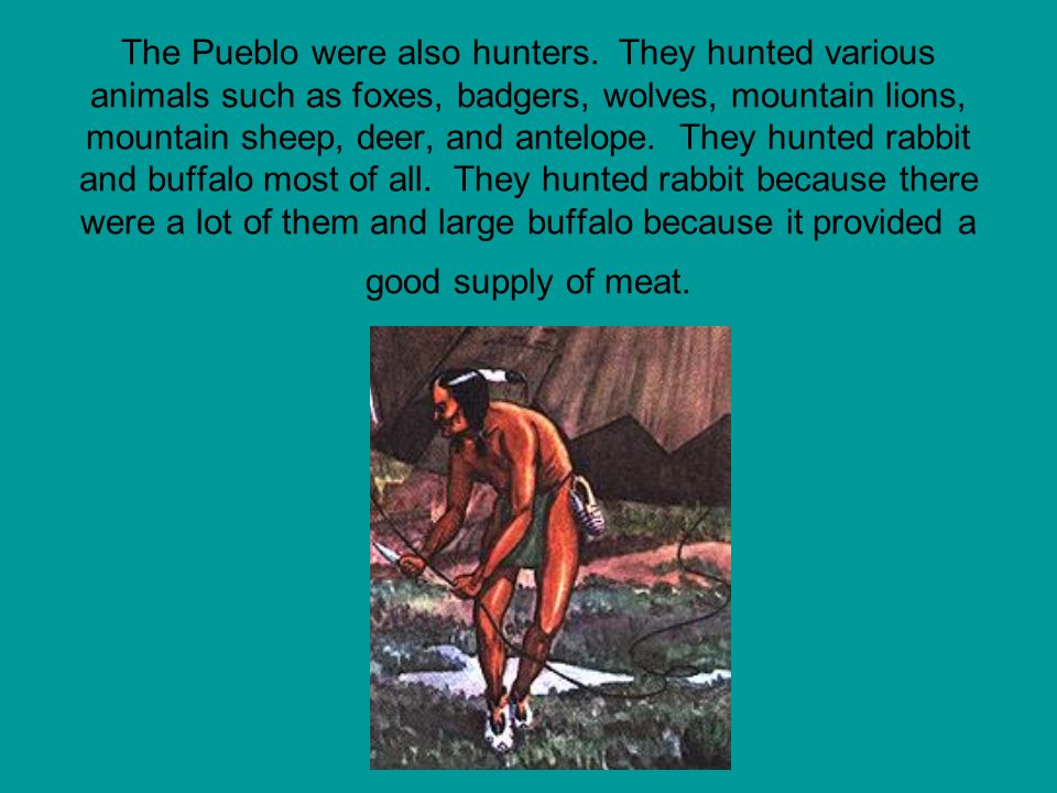 The Pueblo were also hunters