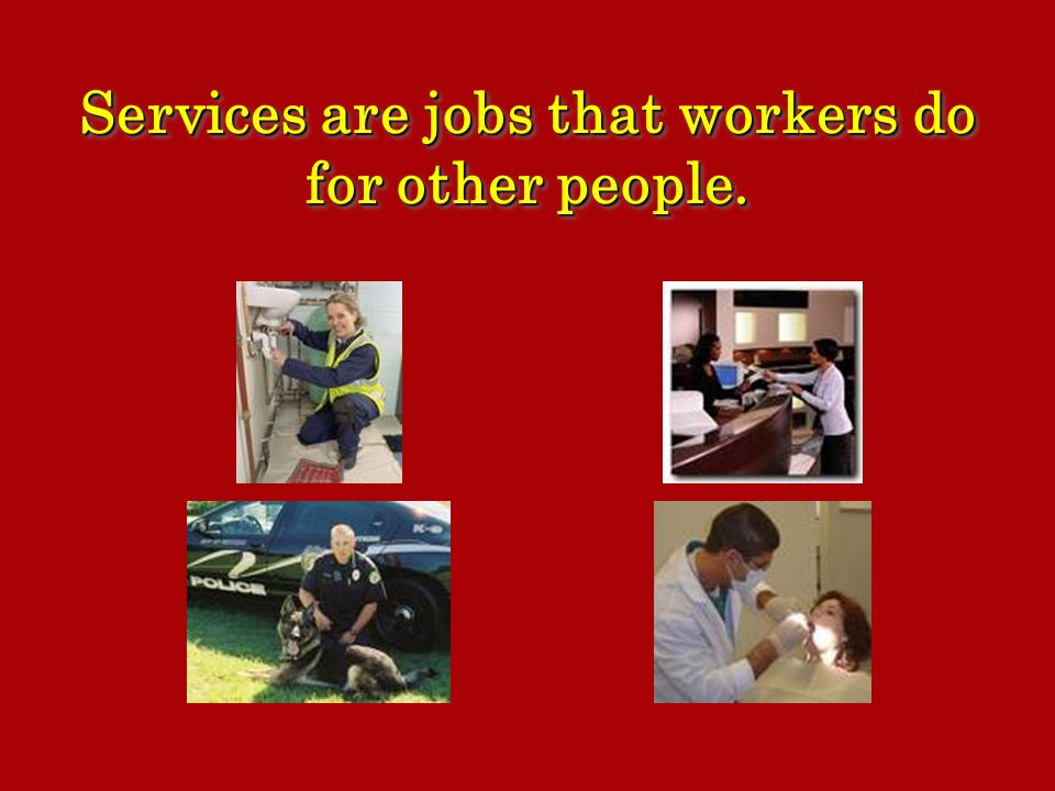 Services are jobs that workers do for other people.