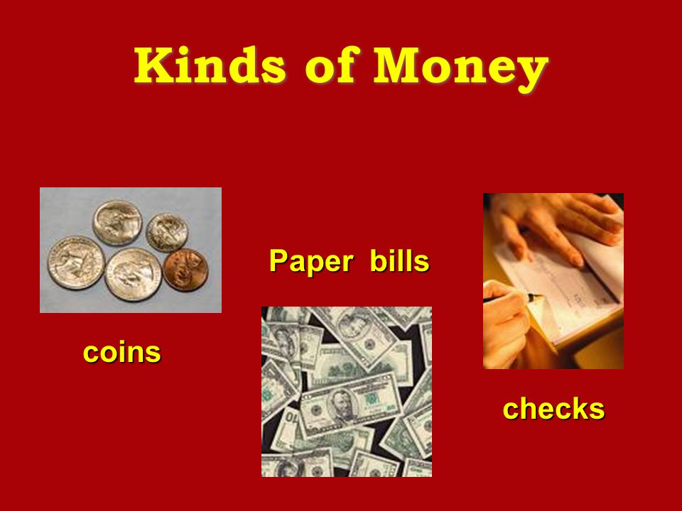 Kinds of Money Paper bills coins checks