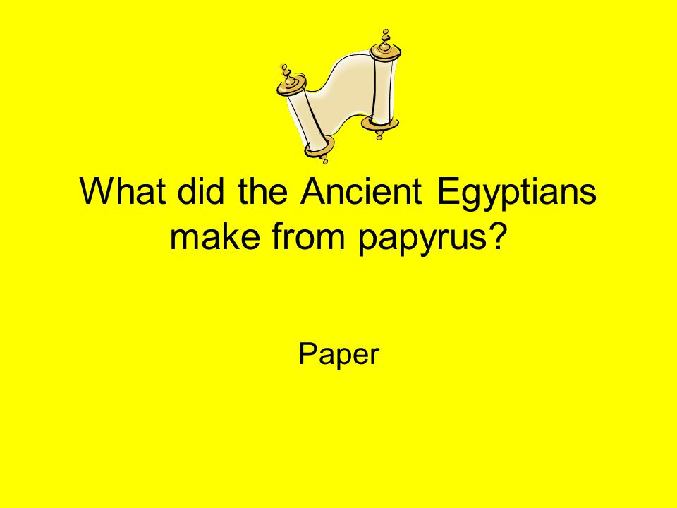 What did the Ancient Egyptians make from papyrus