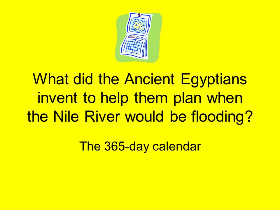 What did the Ancient Egyptians invent to help them plan when the Nile River would be flooding