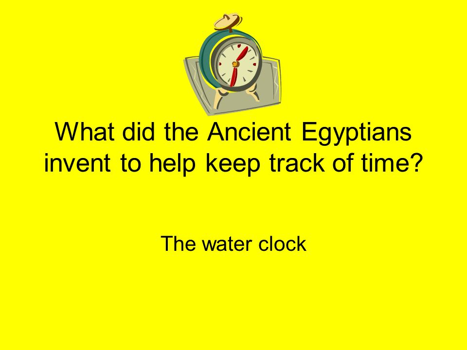 What did the Ancient Egyptians invent to help keep track of time