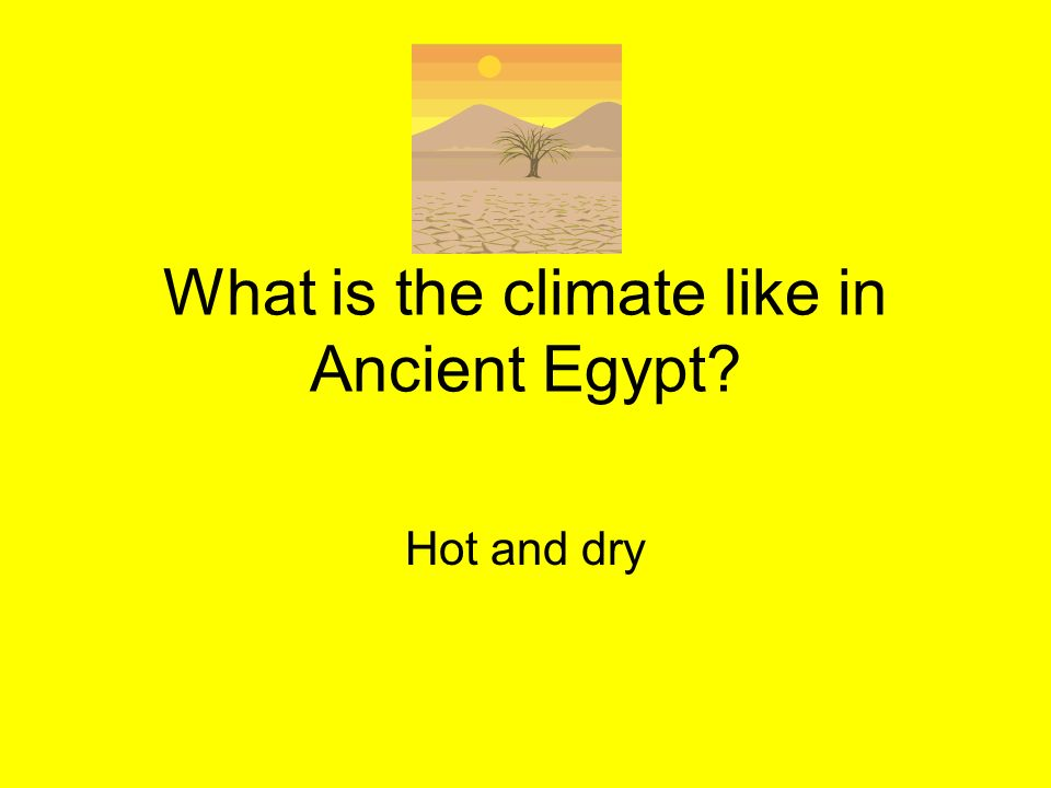 What is the climate like in Ancient Egypt
