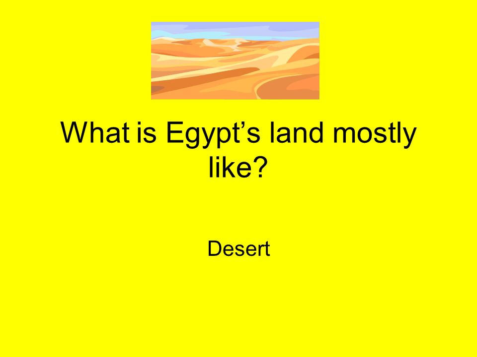 What is Egypt's land mostly like