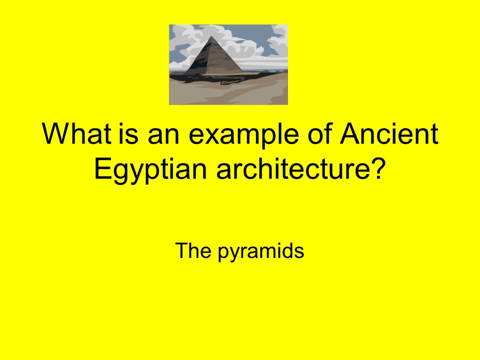 What is an example of Ancient Egyptian architecture
