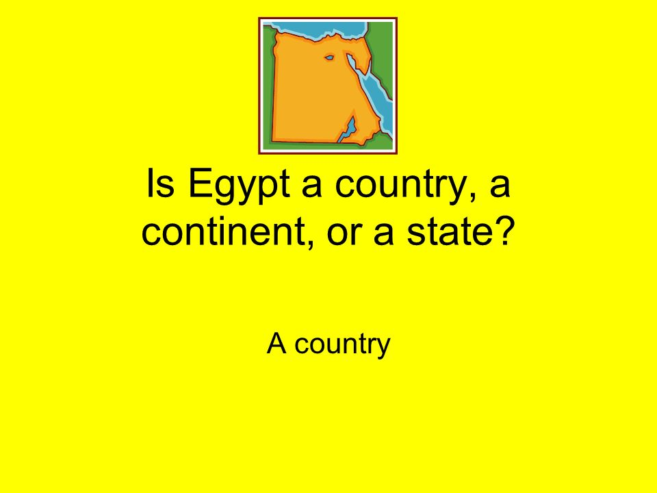 Is Egypt a country, a continent, or a state