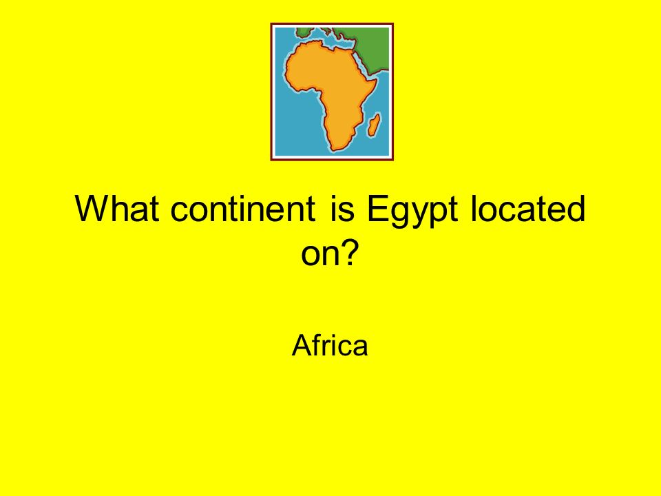 What continent is Egypt located on