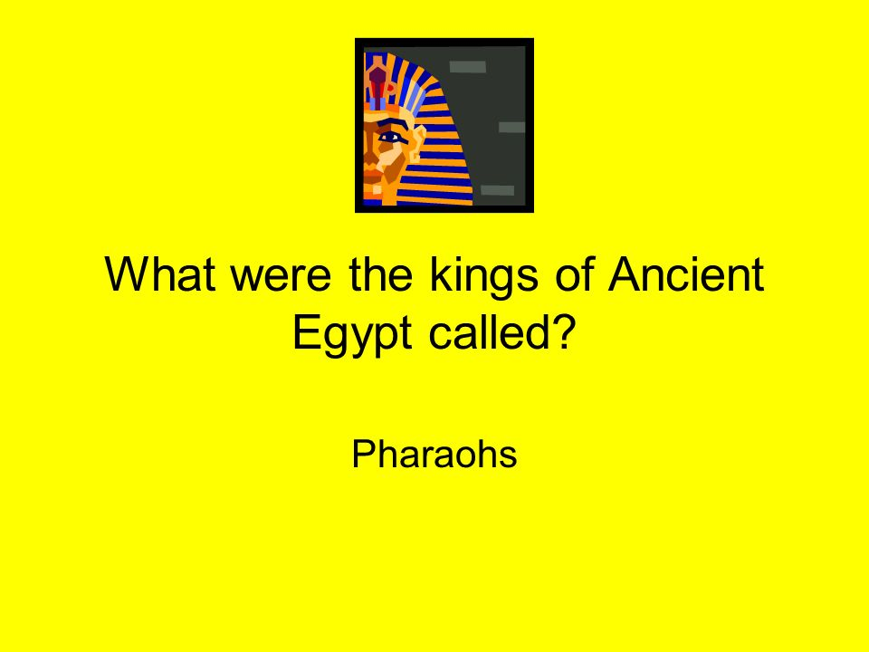 What were the kings of Ancient Egypt called