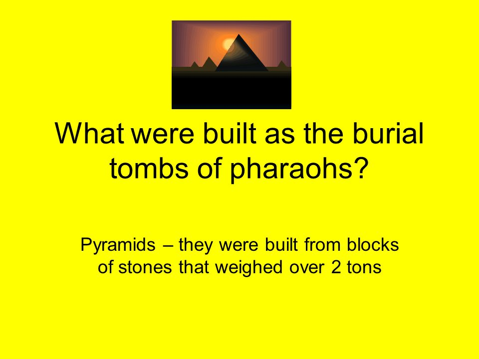 What were built as the burial tombs of pharaohs