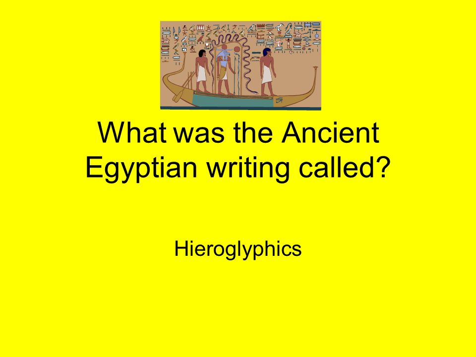What was the Ancient Egyptian writing called